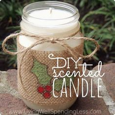 DIY Scented Candle - 22 Quick and Cheap Mason Jar Crafts Filled With Holiday Spirit