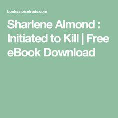 Sharlene Almond : Initiated to Kill | Free eBook Download
