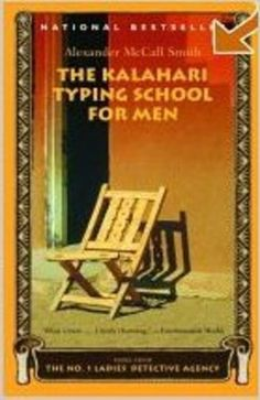 Book Review: The Kalahari Typing School for Men by Alexander McCall Smith.   KB:  I have read all the books in this series.  I really like the characters and, of course, the setting.