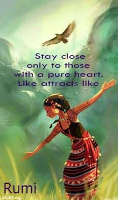 Stay close only to those with a pure heart. Like attracts like. - Rumi century Persian mystic and world-poet Rumi Quotes, Positive Quotes, Love Quotes, Inspirational Quotes, Qoutes, Motivational, Positive Art, Positive Phrases, Quotations