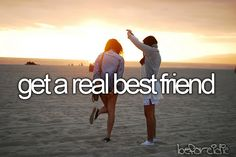 Get a real best friend. Check and yeah , if you get it thats you , comment below :P :D -(harvi: