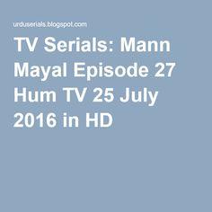 TV Serials: Mann Mayal Episode 27 Hum TV 25 July 2016 in HD