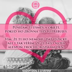 Posílám Ti úsměv A Objetí, Pokud Ho Zrovna Teď Potřebuješ | Citáty O Lásce Motto, Captions, Sayings, My Love, Happy, Quotes, Psychology, My Boo, Qoutes