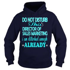 DIRECTOR OF SALES MARKETING Do Not Disturb I Am Disturbed Enough Already T-Shirts, Hoodies. SHOPPING NOW ==► https://www.sunfrog.com/LifeStyle/DIRECTOR-OF-SALES-MARKETING-DISTURB-Navy-Blue-Hoodie.html?41382