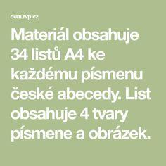 Materiál obsahuje 34 listů A4 ke každému písmenu české abecedy. List obsahuje 4 tvary písmene a obrázek.