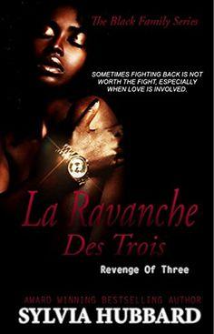 La Revanche des Trois: Revenge of Three (Black Family Series Book 4) by Sylvia Hubbard http://www.amazon.com/dp/B01CF987M6/ref=cm_sw_r_pi_dp_b7o5wb02ZNNFN