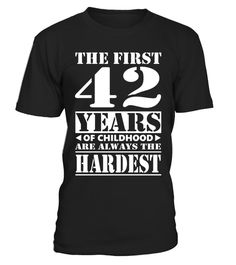 """# The first 42 years of childhood are always the hardest Shirt .  Special Offer, not available in shops      Comes in a variety of styles and colours      Buy yours now before it is too late!      Secured payment via Visa / Mastercard / Amex / PayPal      How to place an order            Choose the model from the drop-down menu      Click on """"Buy it now""""      Choose the size and the quantity      Add your delivery address and bank details      And that's it!      Tags: Funny quotes tees, or…"""