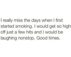 Oh those were the days  I Really Miss | First Started Smoking | So High | A Few Hits | Laughing NonStop | Good Times | True | Marijuana | Sesh | Weak Lungs | Beginner