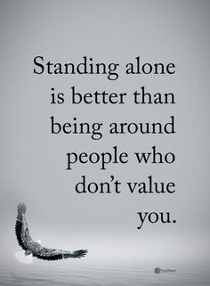 Standing alone is better than being around people who don't value you. #powerofpositivity #positivewords #positivethinking #inspirationalquote #motivationalquotes #quotes #life #love #strong #hope #faith #loyalty #honesty #value #trust #truth