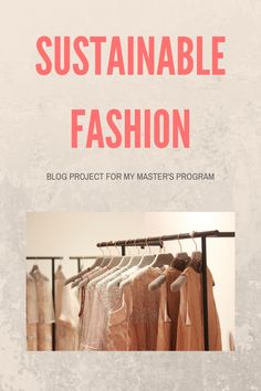 Why Sustainable Fashion? — Major Online Business and Marketing Fast Fashion, Slow Fashion, Ethical Fashion, Consumer Behaviour, First Blog Post, Masters Programs, Economic Development, Green Fashion, Sustainable Fashion