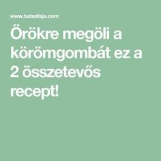 Örökre megöli a körömgombát ez a 2 összetevős recept! Chest Workouts, Health Advice, Natural Health, The Cure, Health Fitness, Food And Drink, Hair Beauty, Education, Healthy