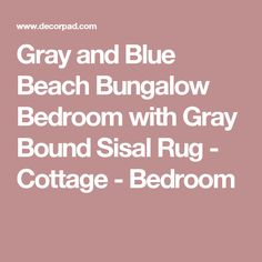 Gray and Blue Beach Bungalow Bedroom with Gray Bound Sisal Rug - Cottage - Bedroom