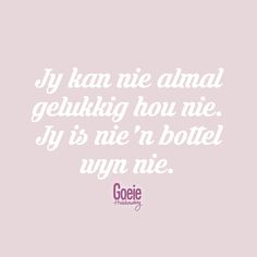 Best Quotes, Funny Quotes, Afrikaans, Out Loud, Words Quotes, Wisdom, Lol, Nice Sayings, Wine Bottles