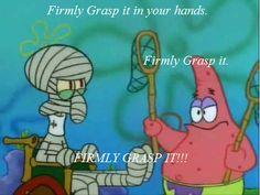 Patrick Star: Firmly Grasp It!