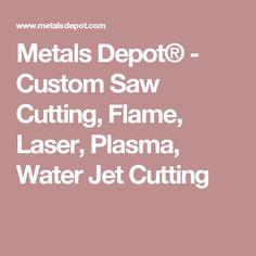Metals Depot® - Custom Saw Cutting, Flame, Laser, Plasma, Water Jet Cutting Welding Rods, Plasma Cutting, Metals, Jet, Water, Gripe Water