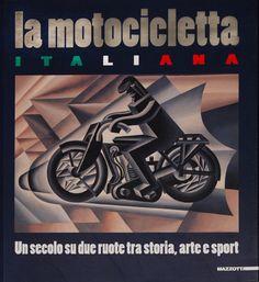 """""""La motocicletta italiana, un secolo su due ruote tra storia, arte e sport"""" Ed. Mazzotta, 2005"""
