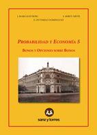 Probabilidad y economía. 5, Bonos y opciones sobre bonos Margalef Roig, Juan Madrid : Sanz y Torres, D .L. 2017 Novedades Abril 2017