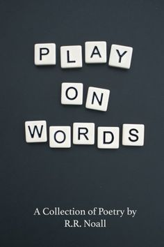 Play On Words: A Collection of Poetry by R R Noall https://www.amazon.com/dp/0692963383/ref=cm_sw_r_pi_dp_U_x_7hIkAbRHN9PFR