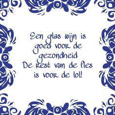 Tegeltjeswijsheid.nl - een uniek presentje - Een glas wijn is goed voor de gezondheid Adidas Ultra Boost Men, Dutch Words, Dutch Quotes, Powerful Words, True Words, Funny Texts, Slogan, Poems, Funny Quotes