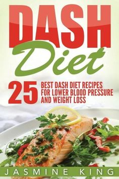 DASH Diet: 25 Best DASH Diet Recipes for Lower Blood Pressure and Weight Loss