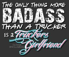 A fan requested original design! Not available in stores! Truckers Girlfriend, Girlfriend Quotes, Wife Quotes, Shirt Quotes, Truck Driver Wife, Truck Drivers, Trucker Quotes, Gifts For Truckers, Amazing Quotes