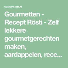 Gourmetten - Recept Rösti - Zelf lekkere gourmetgerechten maken, aardappelen, recept van rösti. Rösti: Makkelijke recepten om zelf een gourmetschotel te maken