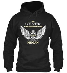 Never Underestimate The Power Of Megan Black Sweatshirt Front