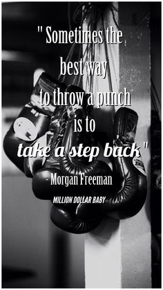 """Sometimes the best way to throw a punch is to take a step back"" - Morgan Freeman, Million Dollar Baby #movie #quotes #boxing"