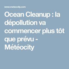 Ocean Cleanup : la dépollution va commencer plus tôt que prévu - Météocity