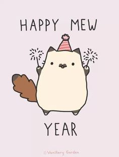 I was saying that at school before Christmas break! Meowy Catsmas and a Happy Mew Year! :)