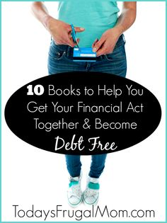 10 Books to Help You Get Your Financial Act Together & Become Debt Free :: Are you seeking to begin your journey to become debt-free? This list of books will help give you the knowledge, inspiriation, and know-how to get you there! :: Today's Frugal Mom™