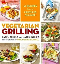 CHECK OUT OUR NEW VEGETARIAN & VEGAN GRILLING COOKBOOK FOR THE BBQ GRILL:  60 UNIQUE & YUMMY RECIPES BOOK W/GREAT COLOR PHOTOS ~ JUST RELEASED AND ON SALE NOW !