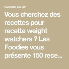 Vous cherchez des recettes pour recette weight watchers ? Les Foodies vous présente 150 recettes avec photos à découvrir au plus vite !