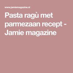 Pasta ragù met parmezaan recept - Jamie magazine