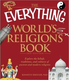 The Everything World's Religions Book: Explore the beliefs, traditions, and cultures of ancient and modern religions: Kenneth Shouler: 9781440500367: Amazon.com: Books
