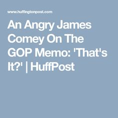 "Ousted FBI Director James Comey was so underwhelmed — and yet angered — by the Republican memo criticizing the bureau's surveillance of a member of Donald Trump's presidential campaign that Comey tweeted Friday: ""That's it?"" ""That's it? Dishonest and misleading memo wrecked the House intel committee, destroyed trust with Intelligence Community, damaged relationship with FISA court, and inexcusably exposed classified investigation of an American citizen. For what?"" Comey asked."