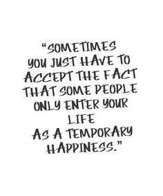 Moving On Quotes: As A Temporary Happiness-Life Quotes Grudge Quotes, Motivacional Quotes, Selfie Quotes, Famous Quotes, Happy Quotes, Qoutes, Breakup Quotes, Why Me Quotes, Quotations