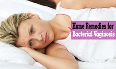 What are effective yet natural home remedies for bacterial vaginosis? Here' re natural ingredients women can use to cure this condition
