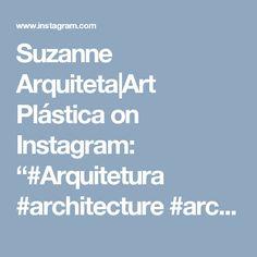 "Suzanne Arquiteta|Art Plástica on Instagram: ""#Arquitetura #architecture #archidaily #cool #contemporary #decor #architecturelovers #decoration #decorating #home #instadecor #instahome…"""