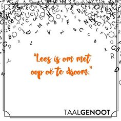 """Lees is om met oop oë te droom. Song Quotes, True Quotes, True Sayings, Afrikaanse Quotes, Classroom Themes, Self Love, Life Lessons, Songs, Teaching"