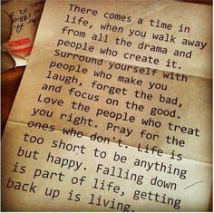 There comes a time in life, when you walk away from all the drama and people who created it. Life is too short to be anything but happy.