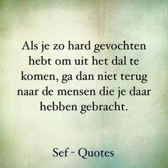 Uit het dal... Strong Quotes, True Quotes, Words Quotes, Motivational Quotes, Inspirational Quotes, Sayings, The Words, Sef Quotes, Dutch Quotes