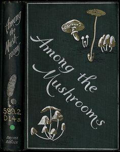 "Ellen M. Dallasand Caroline A. Burgin 1900 ""Among the Mushrooms: A Guide for Beginners"""