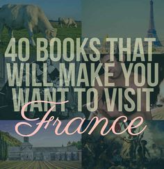 40 Books That Will Make You Want To Visit France... because, I don't already have a deep seated desire and need to go there!