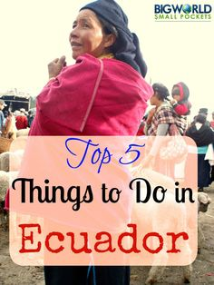 Top 5 Things to Do in Ecuador, South America {Big World Small Pockets}