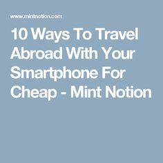 10 Ways To Travel Abroad With Your Smartphone For Cheap - Mint Notion
