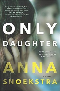 Only Daughter by Anna Snoekstra is a chilling psychological thriller. Add this book to your list!