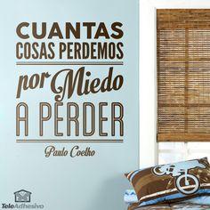 """Vinilo decorativo tipográfico sobre una frase motivadora de Paulo Coelho: """"Cuantas cosas perdemos por miedo a perder"""" #teleadhesivo #decoracion #coelho"""