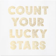 Count Your Lucky Stars - think I might frame this one..