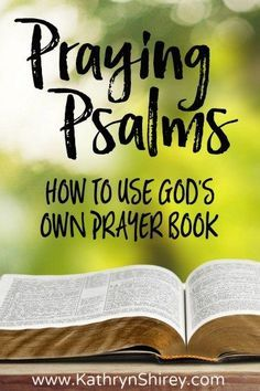 Praying Psalms: How to Use God's Own Prayer Book